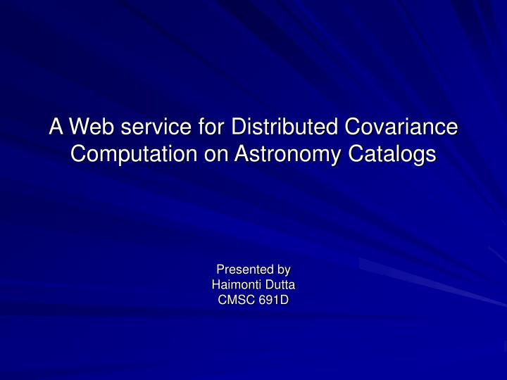 a web service for distributed covariance computation on astronomy catalogs n.