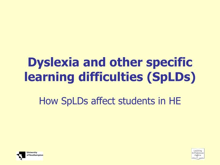 Dyslexia and other specific learning difficulties splds