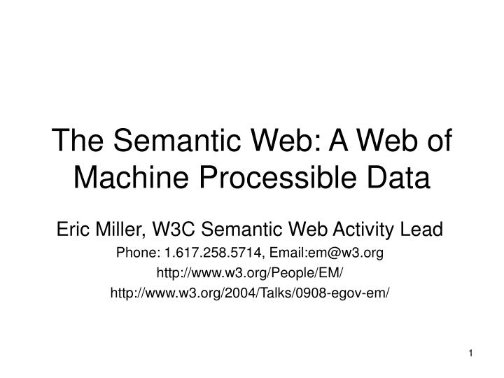 The semantic web a web of machine processible data