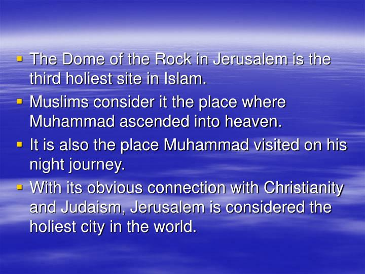 The Dome of the Rock in Jerusalem is the third holiest site in Islam.
