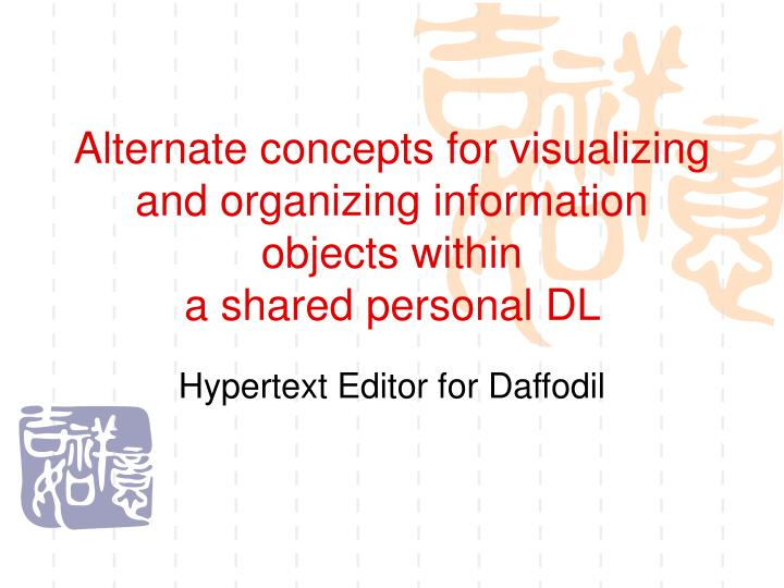 Alternate concepts for visualizing and organizing information objects within a shared personal dl