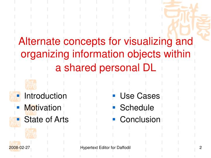 Alternate concepts for visualizing and organizing information objects within a shared personal dl2