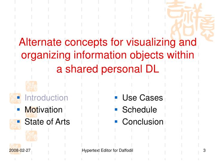 Alternate concepts for visualizing and organizing information objects within a shared personal dl3