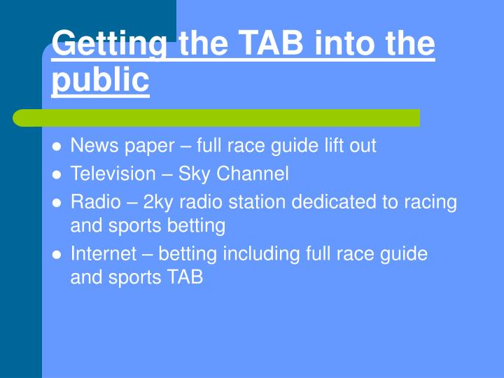 Getting the TAB into the public