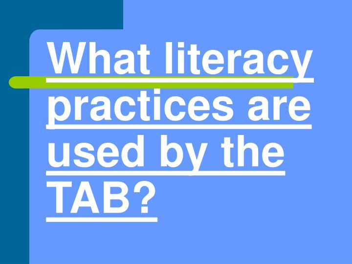 What literacy practices are used by the TAB?