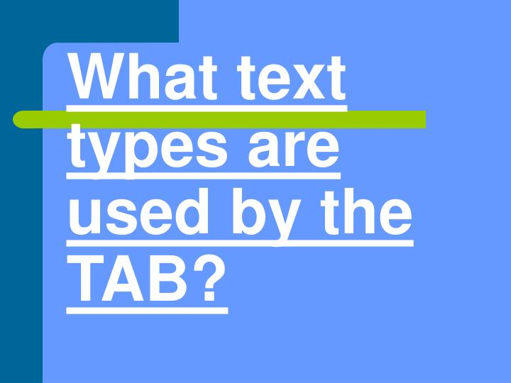 What text types are used by the TAB?
