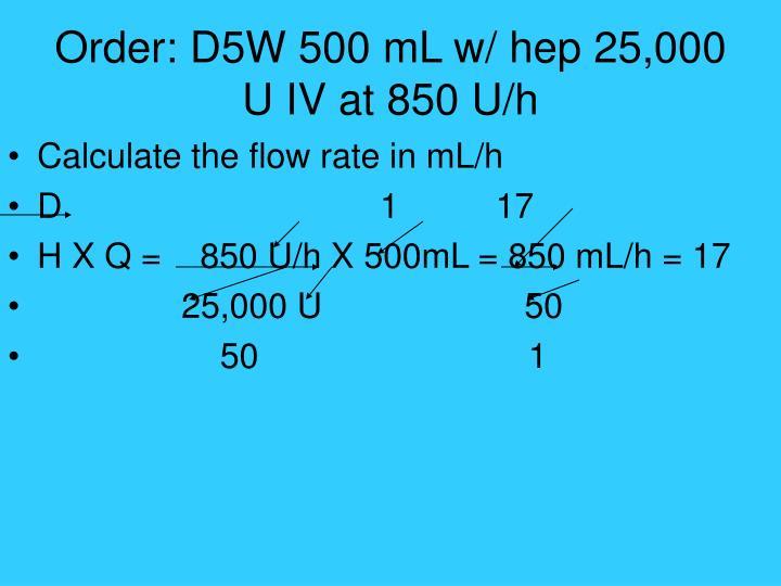 Order: D5W 500 mL w/ hep 25,000 U IV at 850 U/h