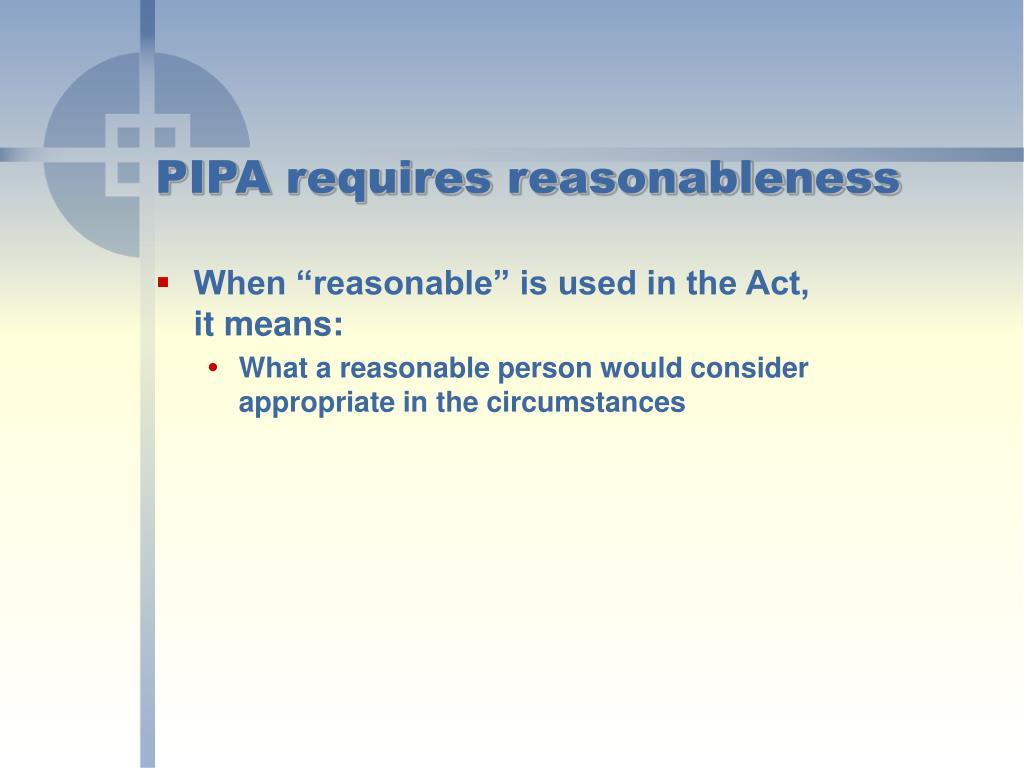 PIPA requires reasonableness