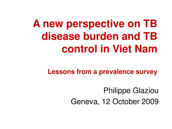 a new perspective on tb disease burden and tb control in viet nam lessons from a prevalence survey n.