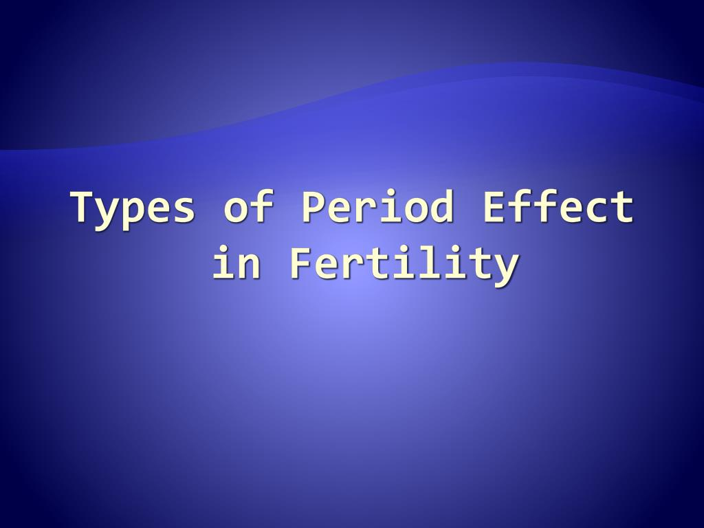 Types of Period Effect