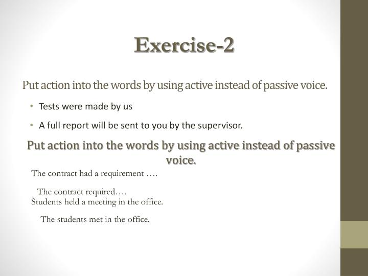 Put action into the words by using active instead of passive voice.