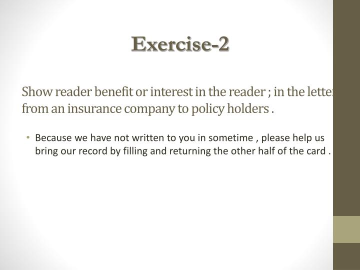 Show reader benefit or interest in the reader ; in the letter from an insurance company to policy holders .