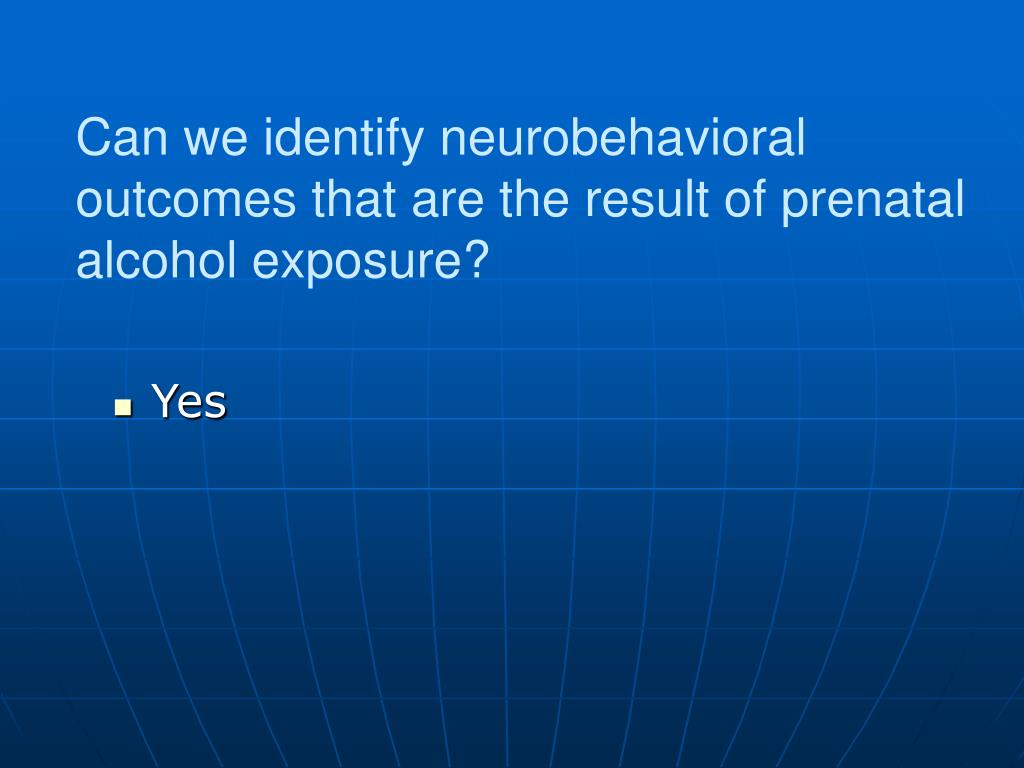 Can we identify neurobehavioral outcomes that are the result of prenatal alcohol exposure?