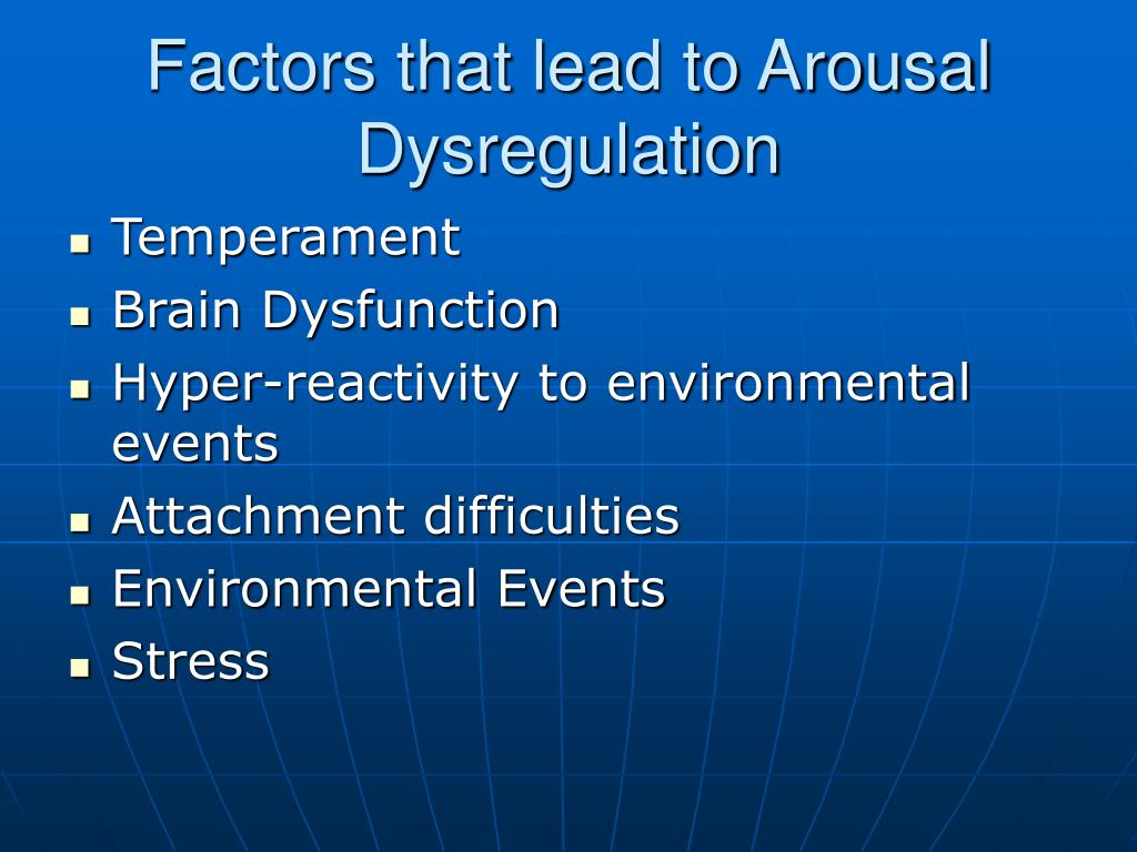 Factors that lead to Arousal Dysregulation