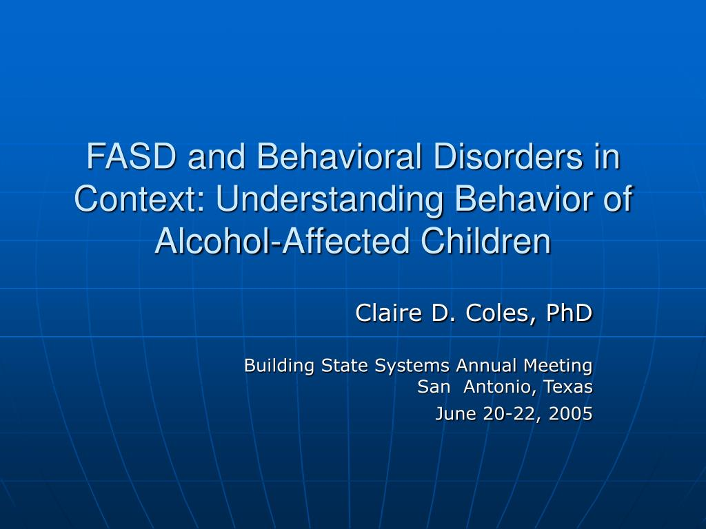 fasd and behavioral disorders in context understanding behavior of alcohol affected children l.