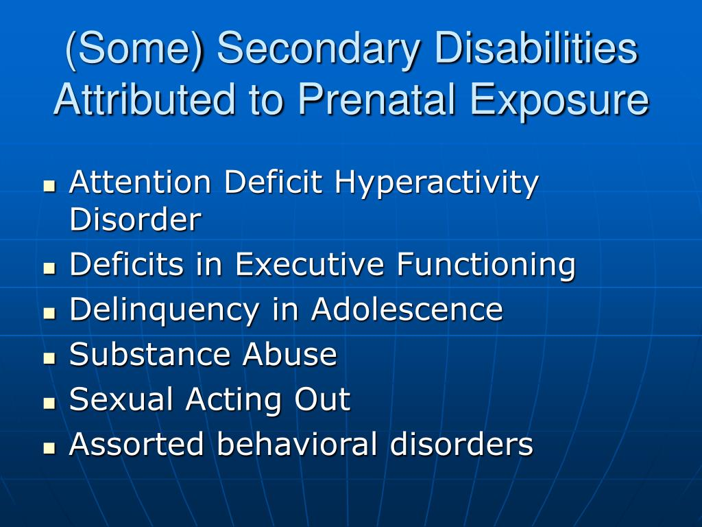 (Some) Secondary Disabilities Attributed to Prenatal Exposure