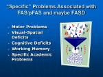 specific problems associated with fas pfas and maybe fasd