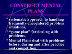 construct mental plans