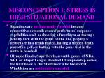 misconception 1 stress is high situational demand