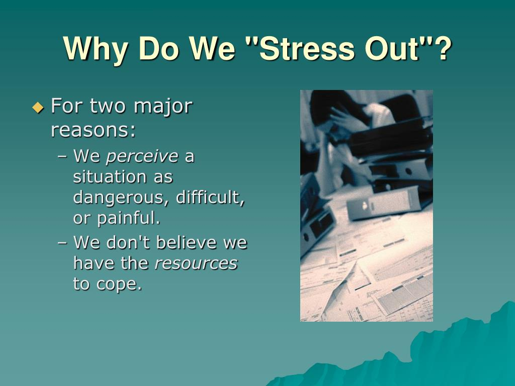 """Why Do We """"Stress Out""""?"""