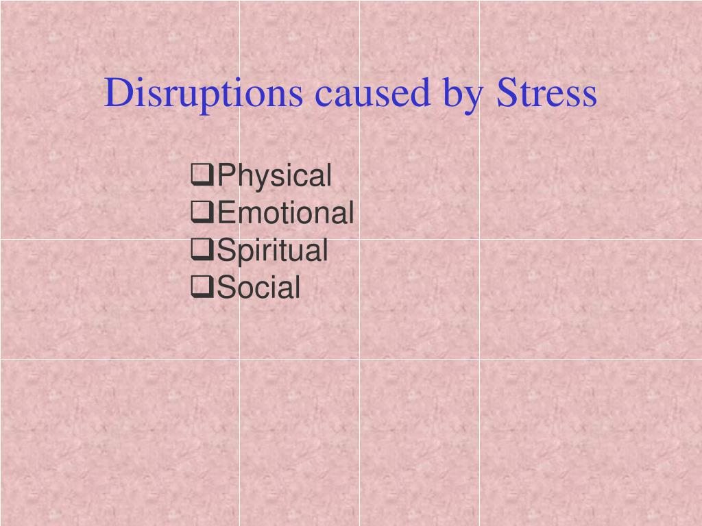 Disruptions caused by Stress