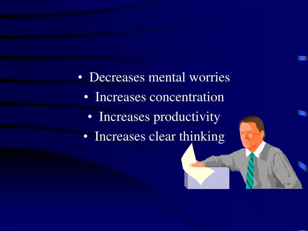 Decreases mental worries