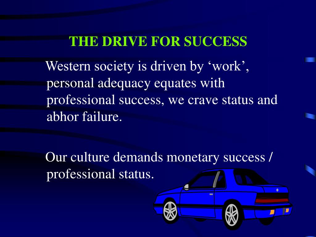THE DRIVE FOR SUCCESS