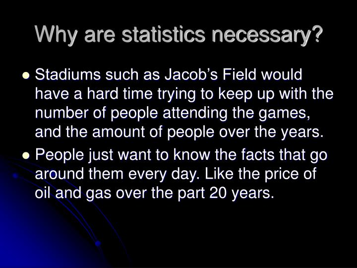 Why are statistics necessary?