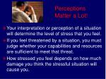perceptions matter a lot
