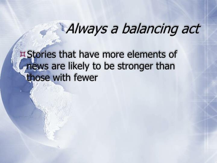 Always a balancing act