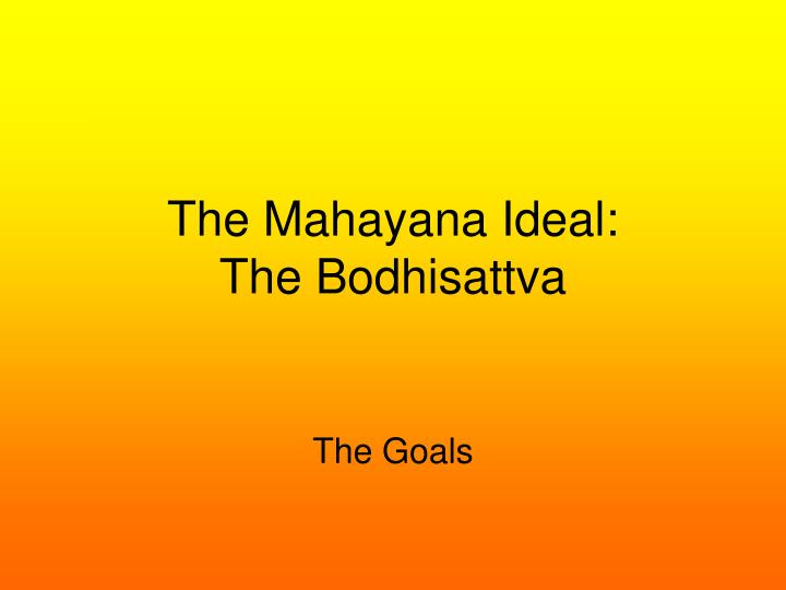 the mahayana ideal the bodhisattva n.