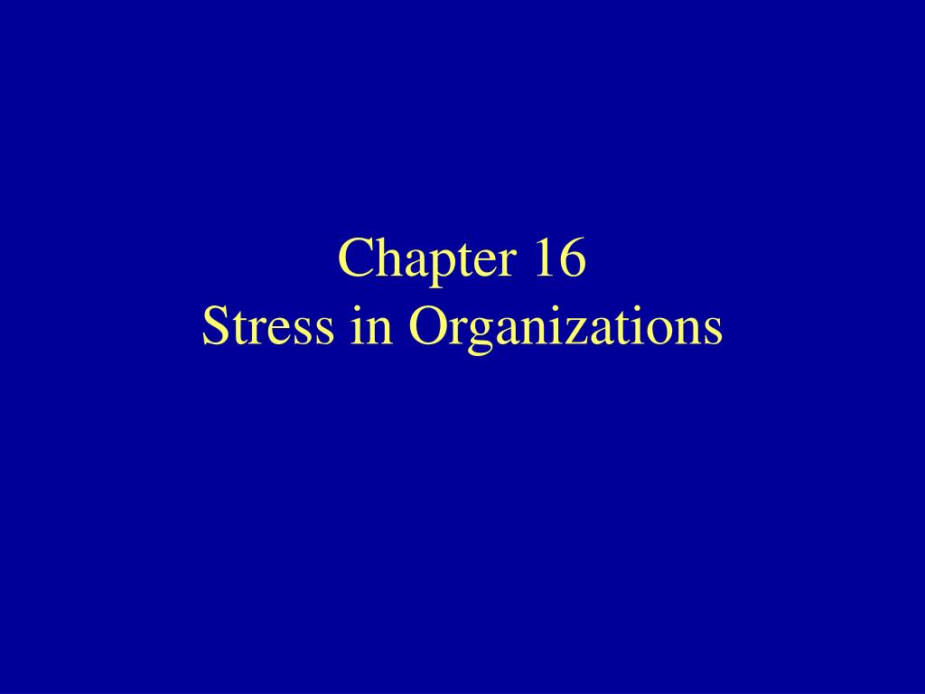 chapter 16 stress in organizations l.