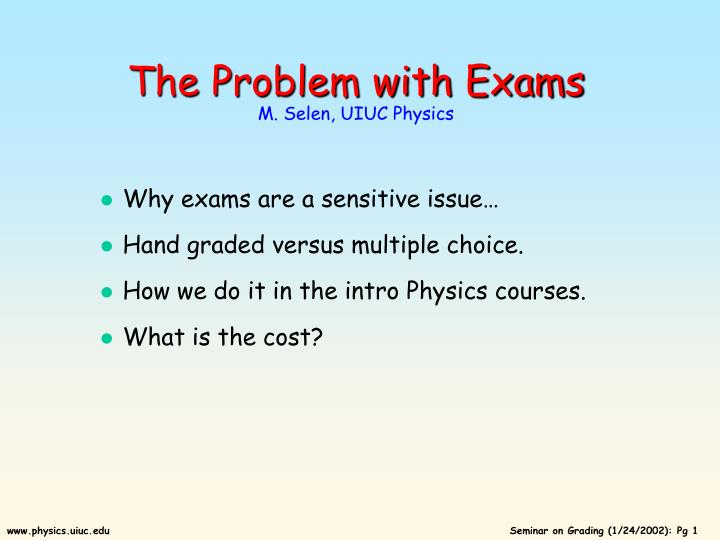 PPT - The Problem with Exams M  Selen, UIUC Physics
