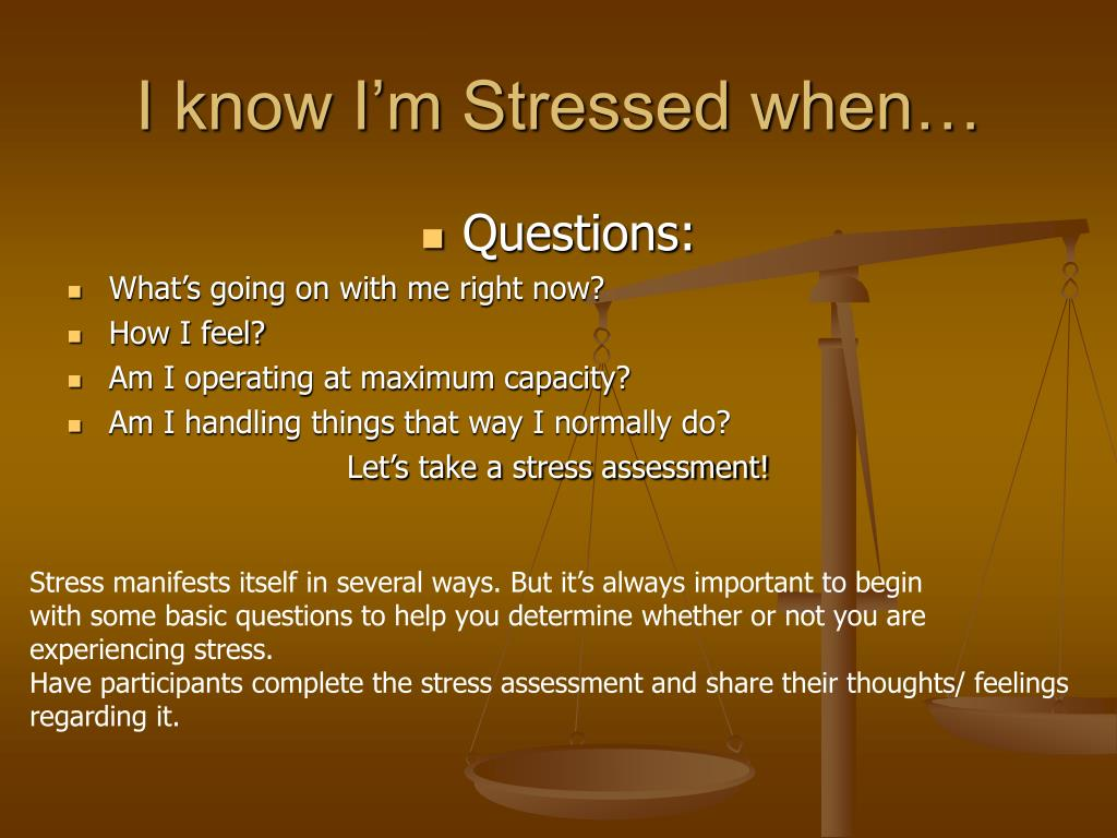 I know I'm Stressed when…