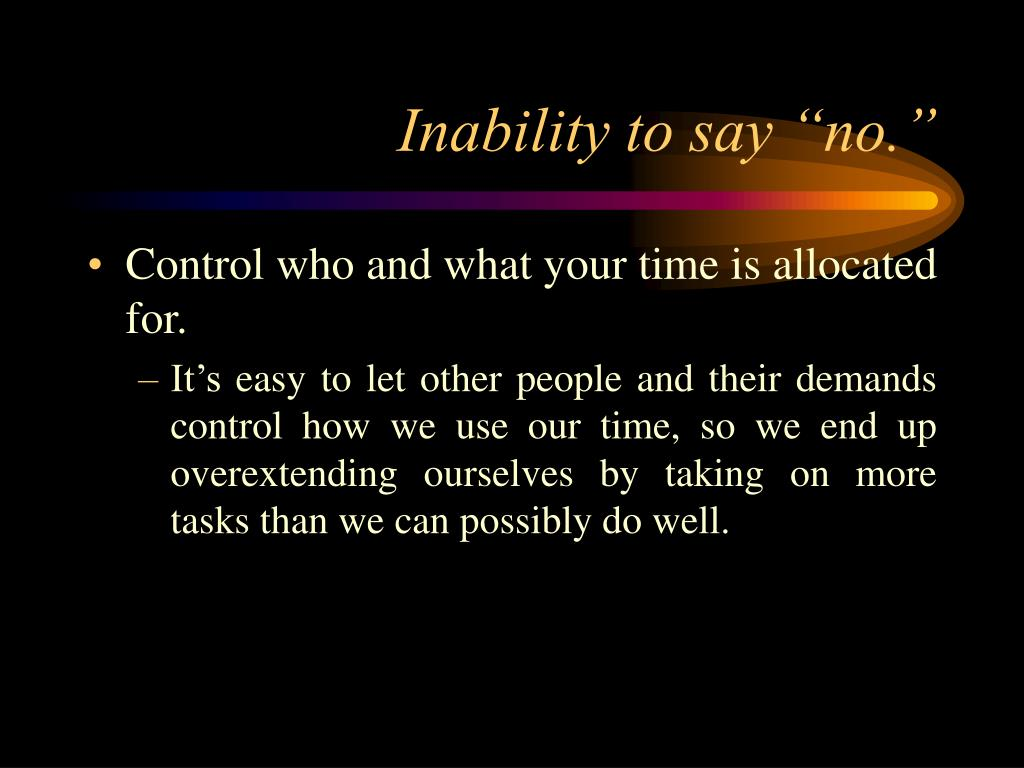 """Inability to say """"no."""""""
