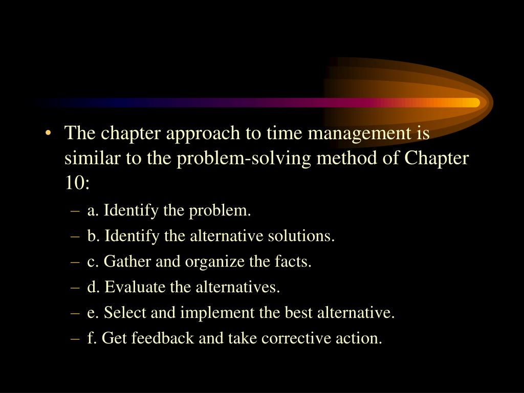 The chapter approach to time management is similar to the problem-solving method of Chapter 10: