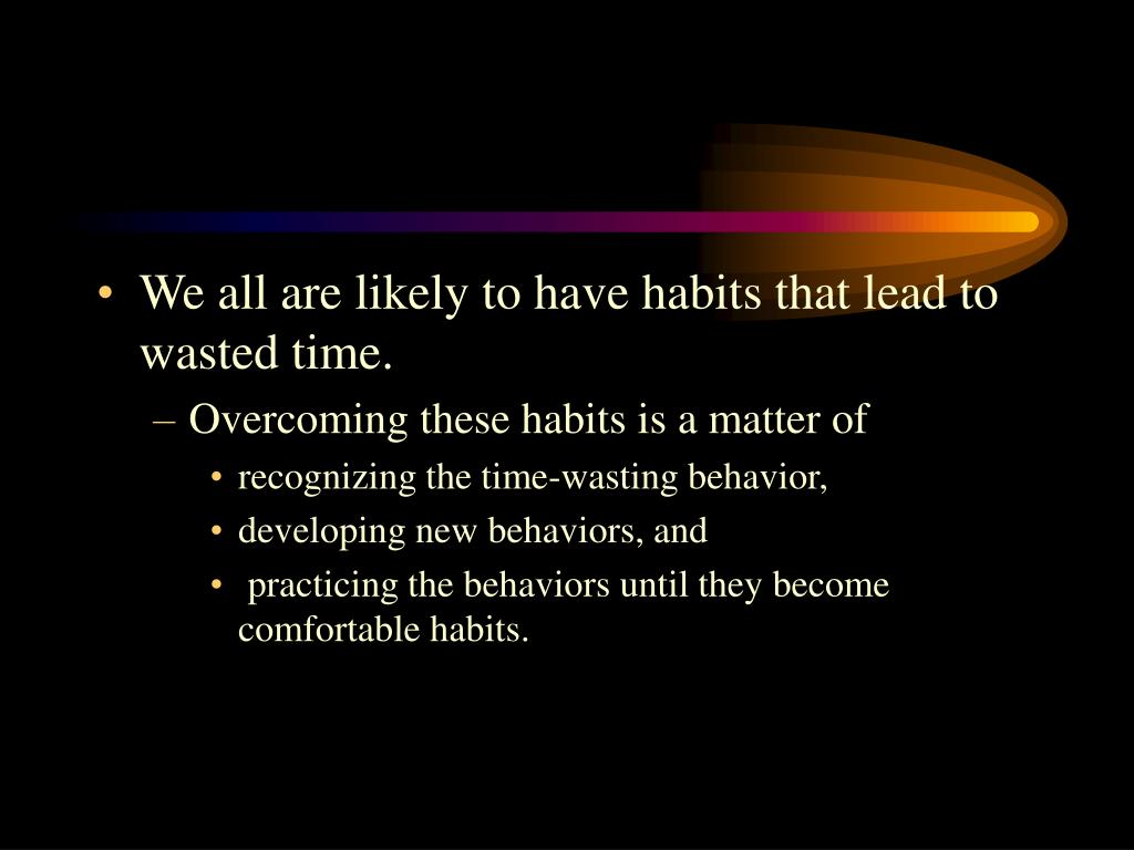 We all are likely to have habits that lead to wasted time.