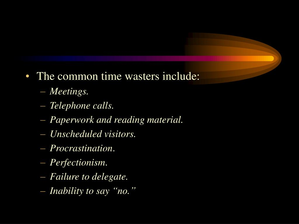 The common time wasters include: