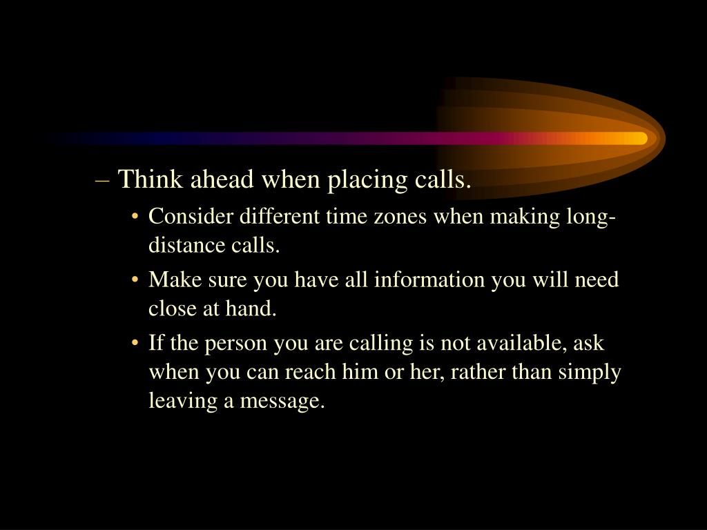 Think ahead when placing calls.