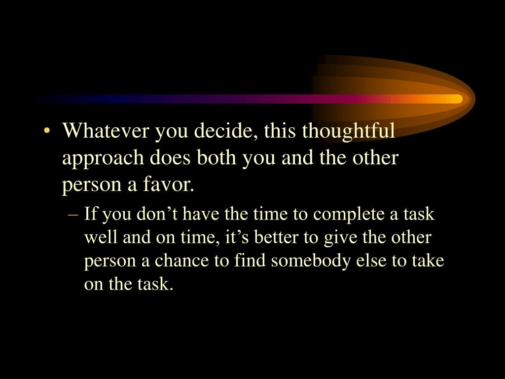 Whatever you decide, this thoughtful approach does both you and the other person a favor.