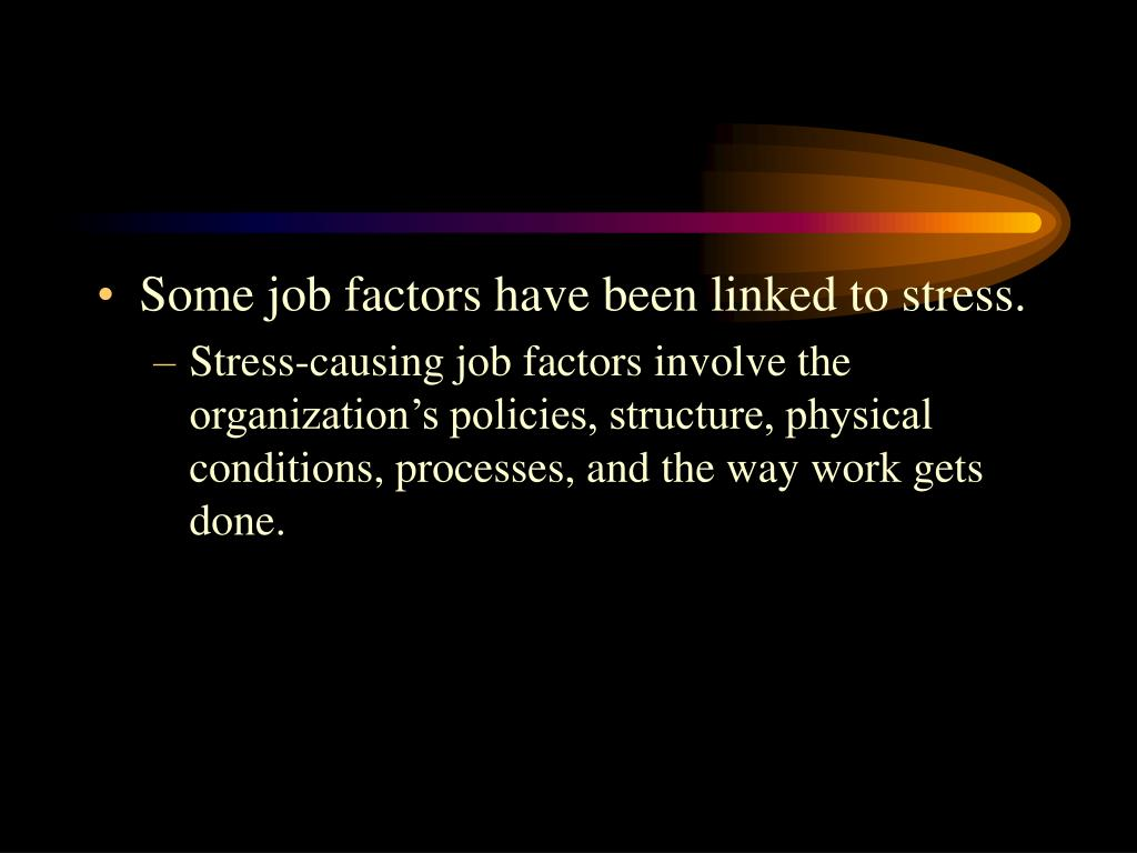 Some job factors have been linked to stress.