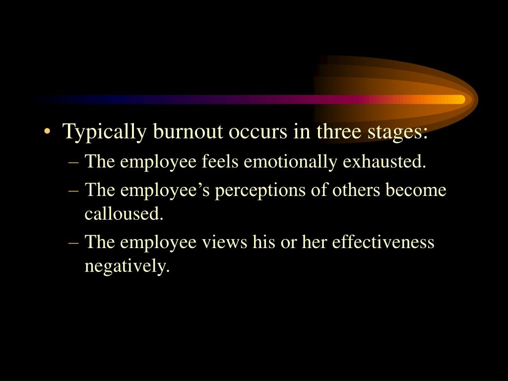Typically burnout occurs in three stages: