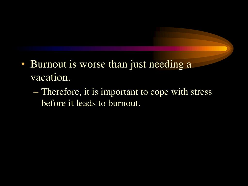 Burnout is worse than just needing a vacation.