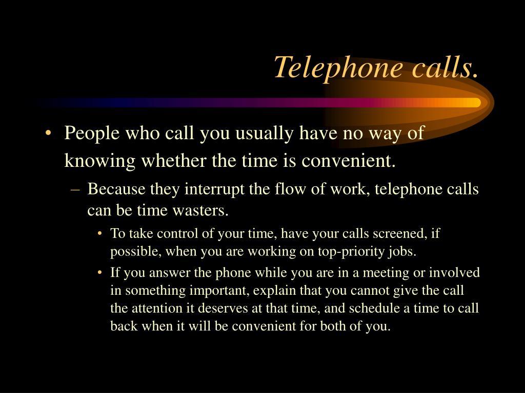 Telephone calls.