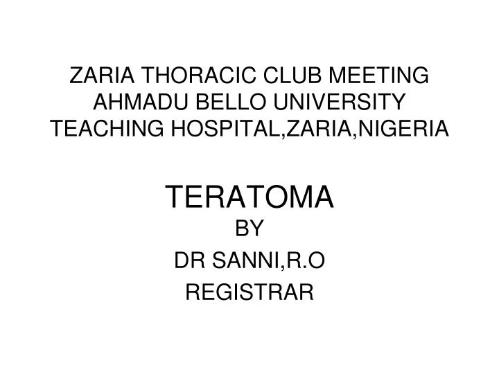 zaria thoracic club meeting ahmadu bello university teaching hospital zaria nigeria teratoma n.