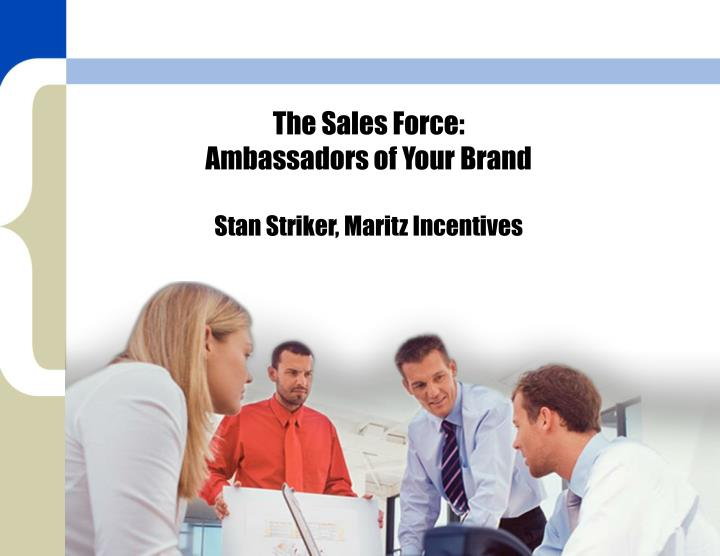 the sales force ambassadors of your brand stan striker maritz incentives n.