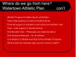 where do we go from here watertown athletic plan con t