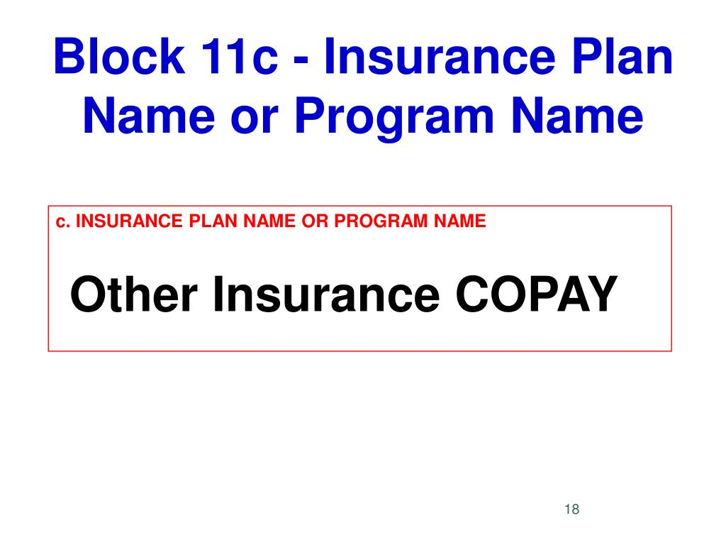 Block 11c - Insurance Plan Name or Program Name