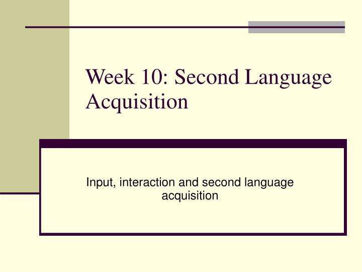 week 10 second language acquisition n.