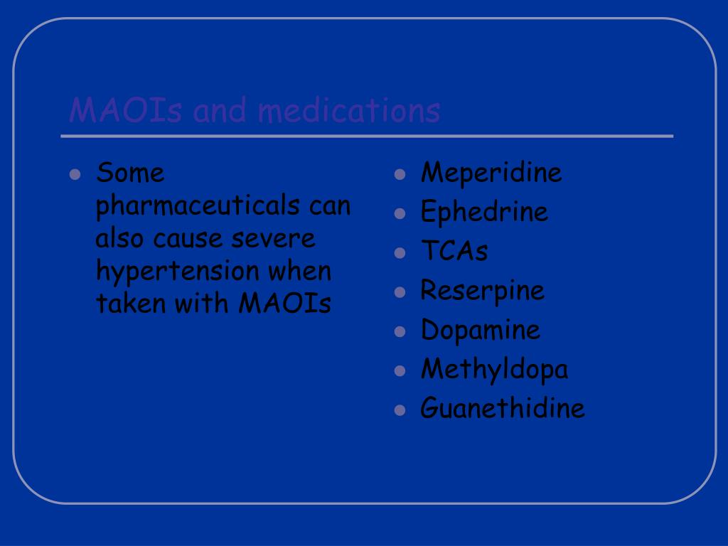 Some pharmaceuticals can also cause severe hypertension when taken with MAOIs